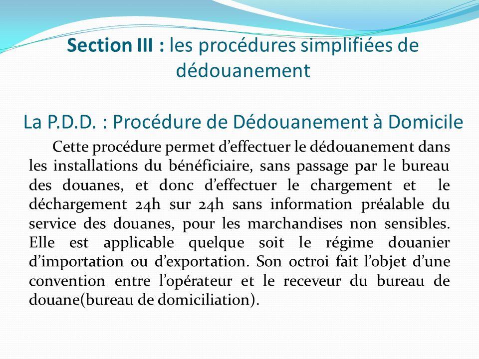 Section III : les procédures simplifiées de dédouanement La P.D.D. : Procédure de Dédouanement à Domicile Cette procédure permet deffectuer le dédouan