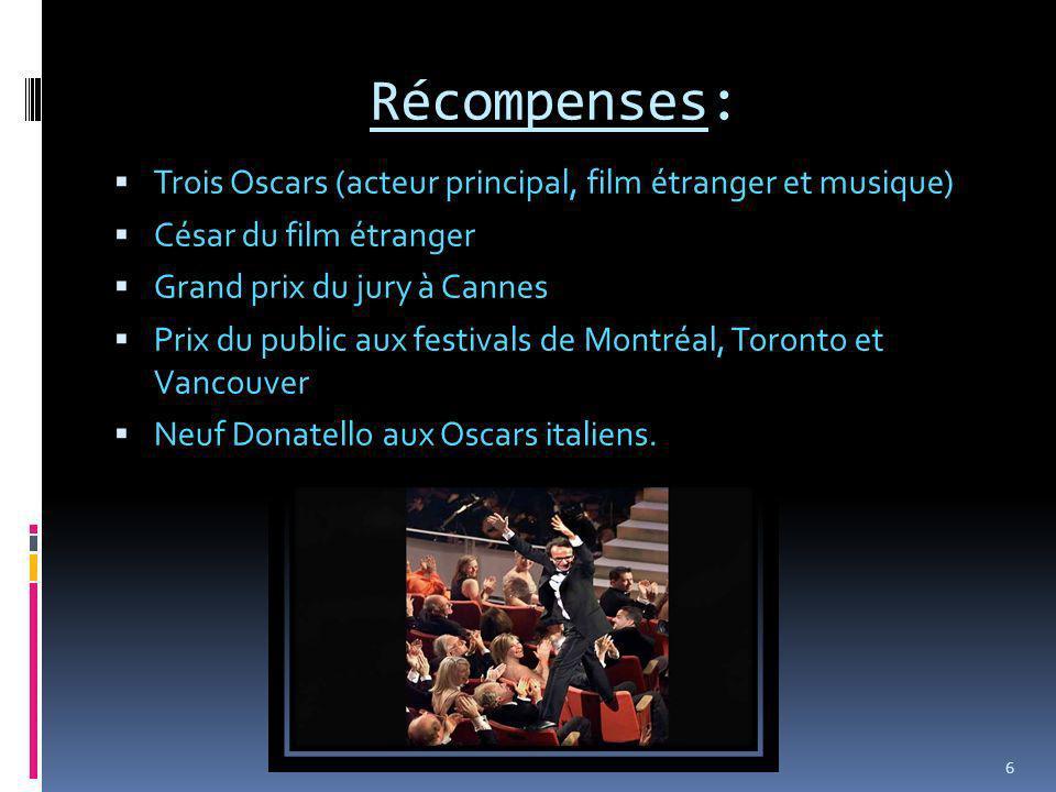 Récompenses: Trois Oscars (acteur principal, film étranger et musique) César du film étranger Grand prix du jury à Cannes Prix du public aux festivals