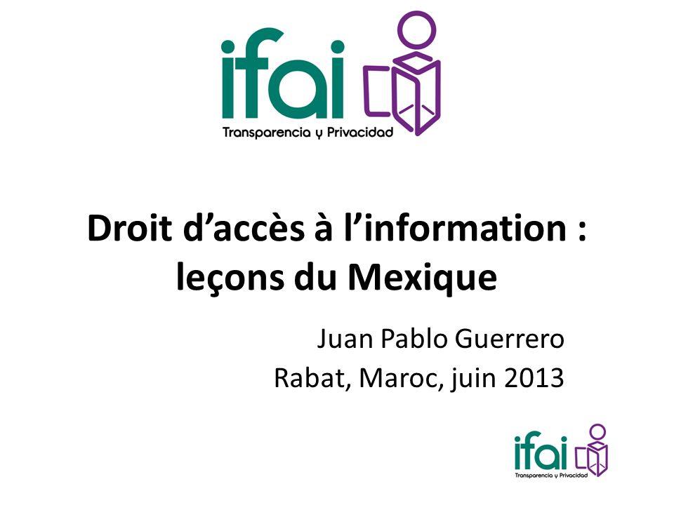 Droit daccès à linformation : leçons du Mexique Juan Pablo Guerrero Rabat, Maroc, juin 2013