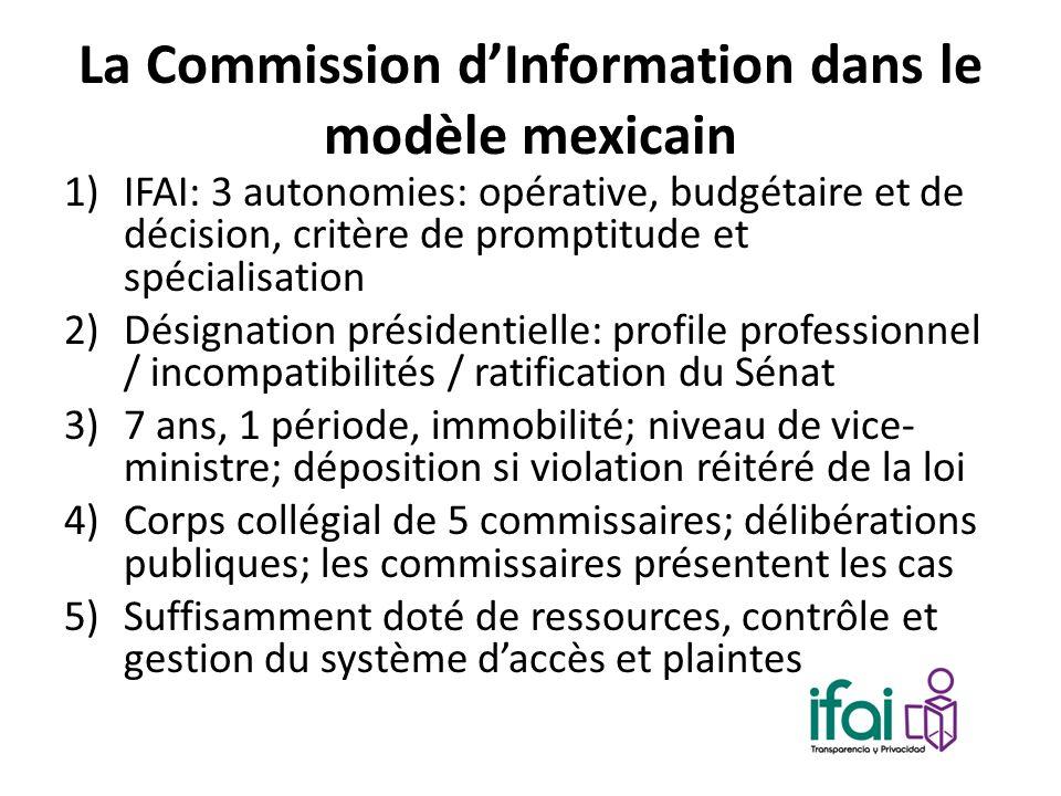 La Commission dInformation dans le modèle mexicain 1)IFAI: 3 autonomies: opérative, budgétaire et de décision, critère de promptitude et spécialisatio