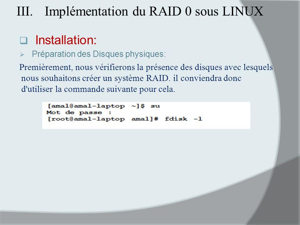III.Implémentation du RAID 0 sous LINUX Installation: Préparation des Disques physiques: Premièrement, nous vérifierons la présence des disques avec l