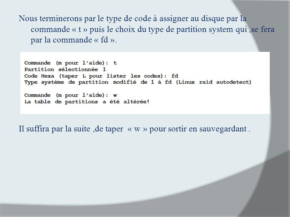 Nous terminerons par le type de code à assigner au disque par la commande « t » puis le choix du type de partition system qui,se fera par la commande