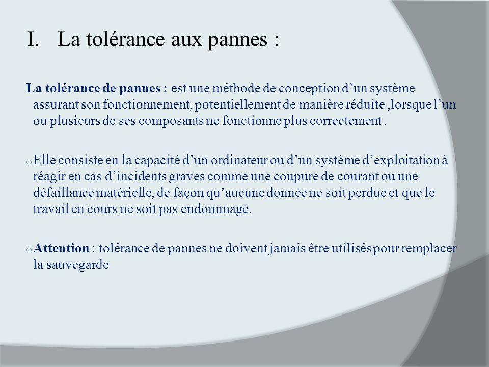 I.La tolérance aux pannes : La tolérance de pannes : est une méthode de conception dun système assurant son fonctionnement, potentiellement de manière
