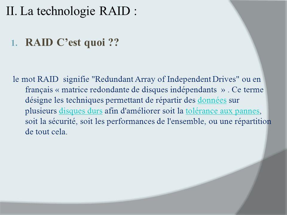 II.La technologie RAID : 1. RAID Cest quoi ?? le mot RAID signifie