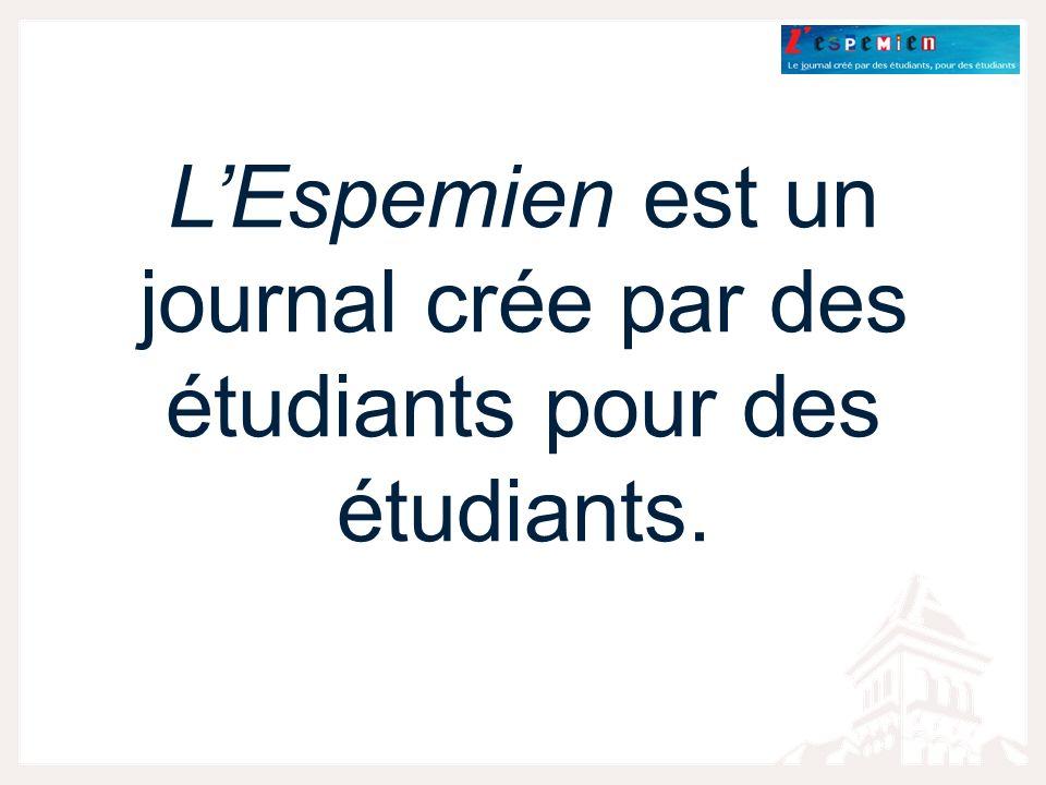 LEspemien est un journal crée par des étudiants pour des étudiants.