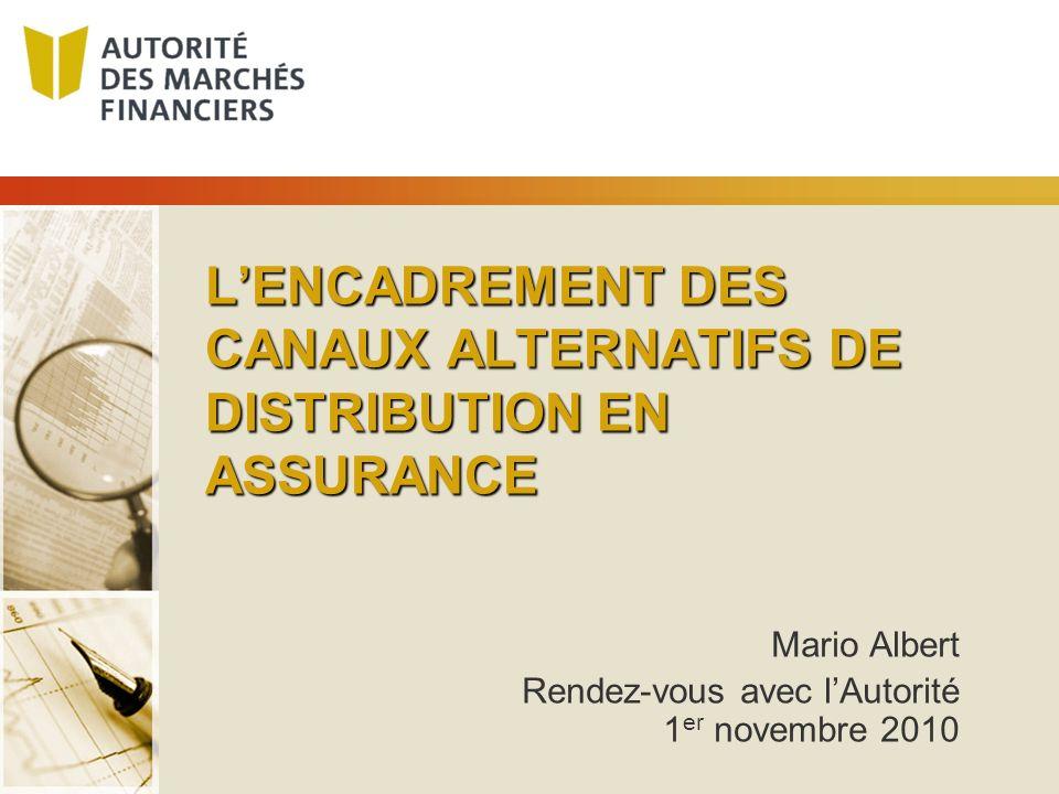 LENCADREMENT DES CANAUX ALTERNATIFS DE DISTRIBUTION EN ASSURANCE Mario Albert Rendez-vous avec lAutorité 1 er novembre 2010