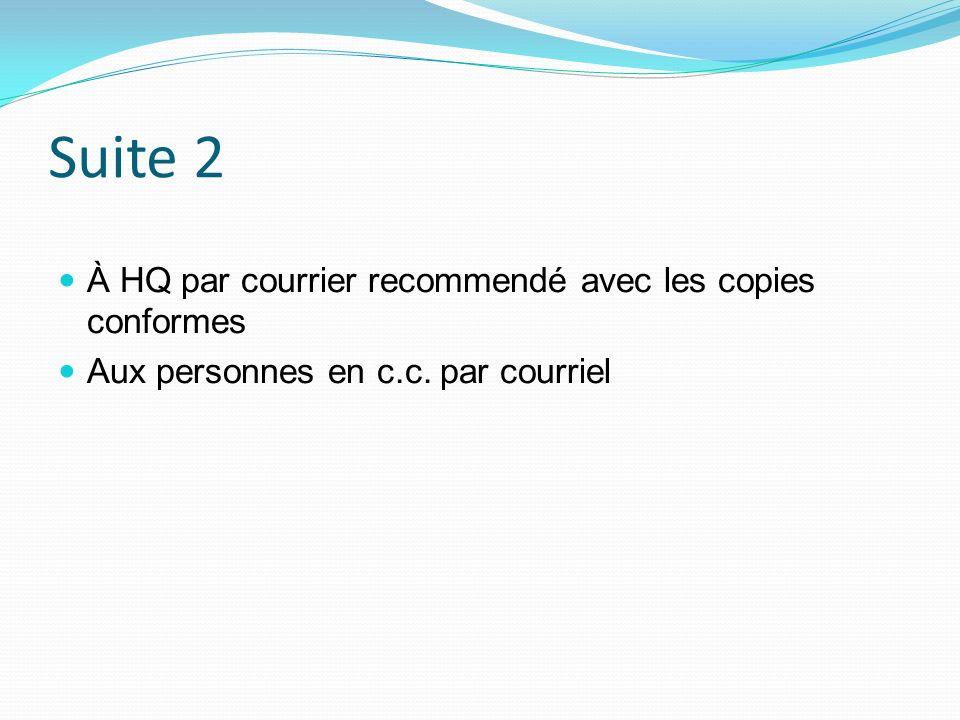 Suite 2 À HQ par courrier recommendé avec les copies conformes Aux personnes en c.c. par courriel