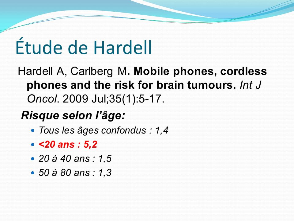 Étude de Hardell Hardell A, Carlberg M. Mobile phones, cordless phones and the risk for brain tumours. Int J Oncol. 2009 Jul;35(1):5-17. Risque selon
