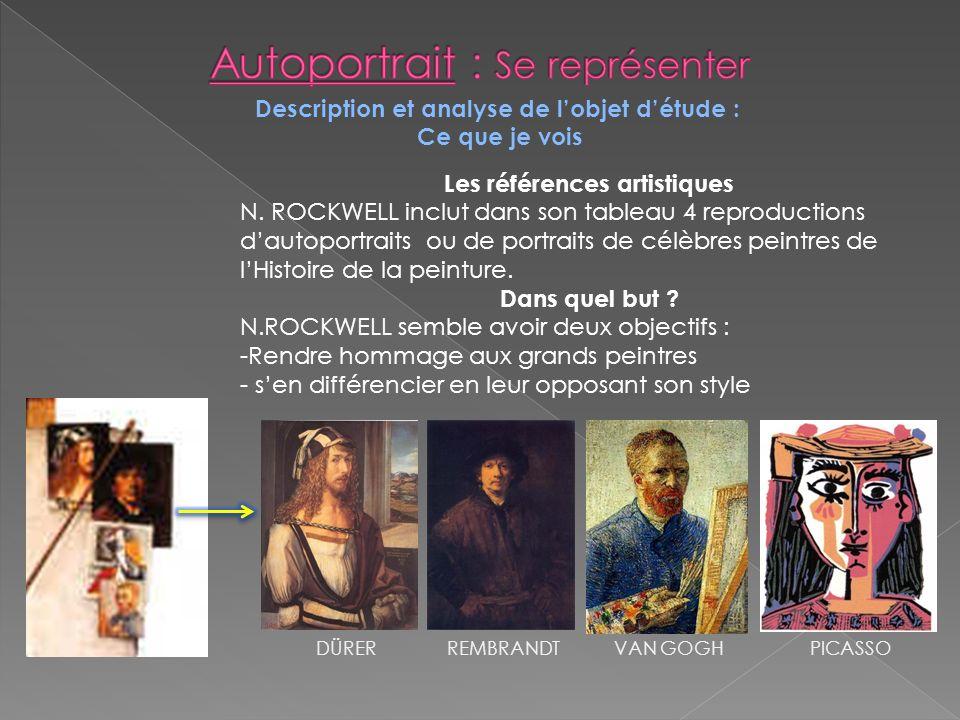 Description et analyse de lobjet détude : Ce que je vois Les références artistiques N. ROCKWELL inclut dans son tableau 4 reproductions dautoportraits