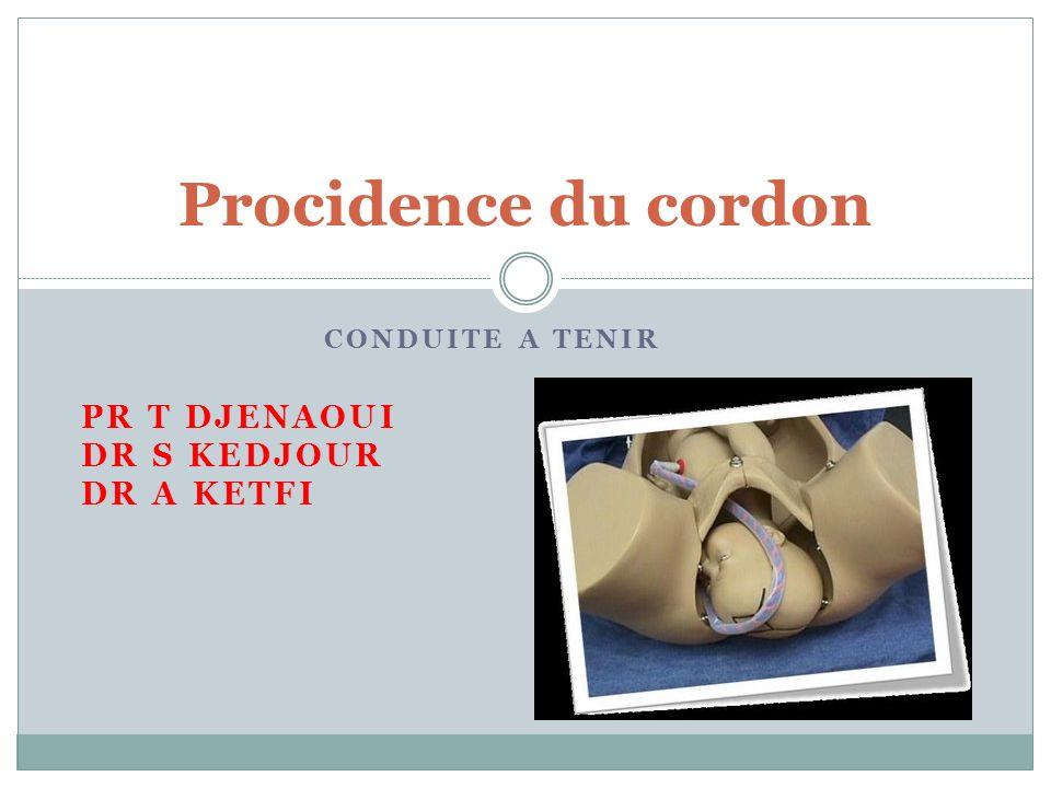 CONDUITE A TENIR PR T DJENAOUI DR S KEDJOUR DR A KETFI Procidence du cordon