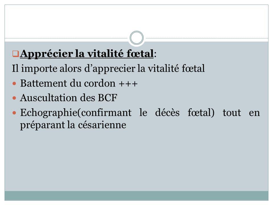 Apprécier la vitalité fœtal: Il importe alors dapprecier la vitalité fœtal Battement du cordon +++ Auscultation des BCF Echographie(confirmant le décè
