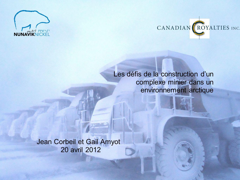 Les défis de la construction dun complexe minier dans un environnement arctique Jean Corbeil et Gail Amyot 20 avril 2012