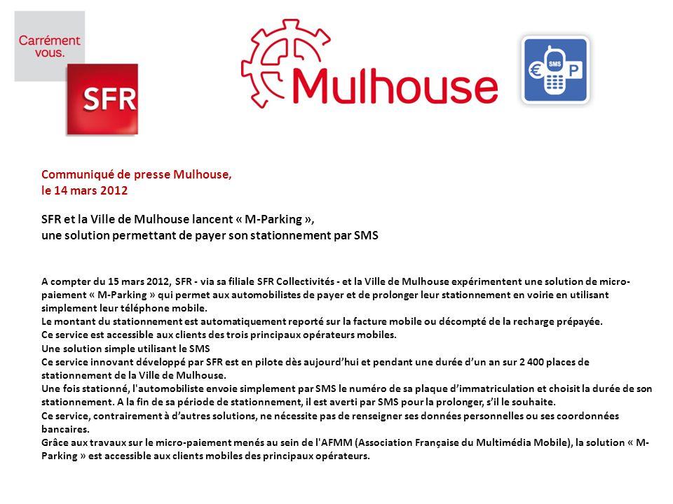 Communiqué de presse Mulhouse, le 14 mars 2012 SFR et la Ville de Mulhouse lancent « M-Parking », une solution permettant de payer son stationnement p
