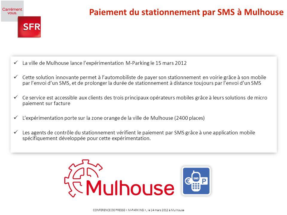 Paiement du stationnement par SMS à Mulhouse CONFERENCE DE PRESSE « M-PARKING », le 14 mars 2012 à Mulhouse La ville de Mulhouse lance lexpérimentatio