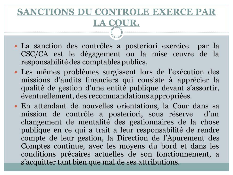 SANCTIONS DU CONTROLE EXERCE PAR LA COUR. La sanction des contrôles a posteriori exercice par la CSC/CA est le dégagement ou la mise œuvre de la respo