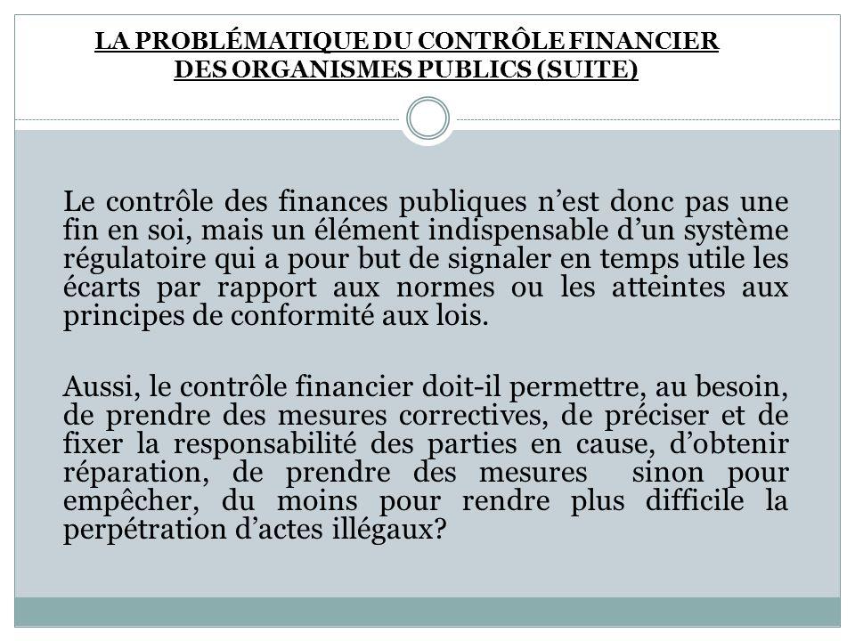 Le contrôle des finances publiques nest donc pas une fin en soi, mais un élément indispensable dun système régulatoire qui a pour but de signaler en t