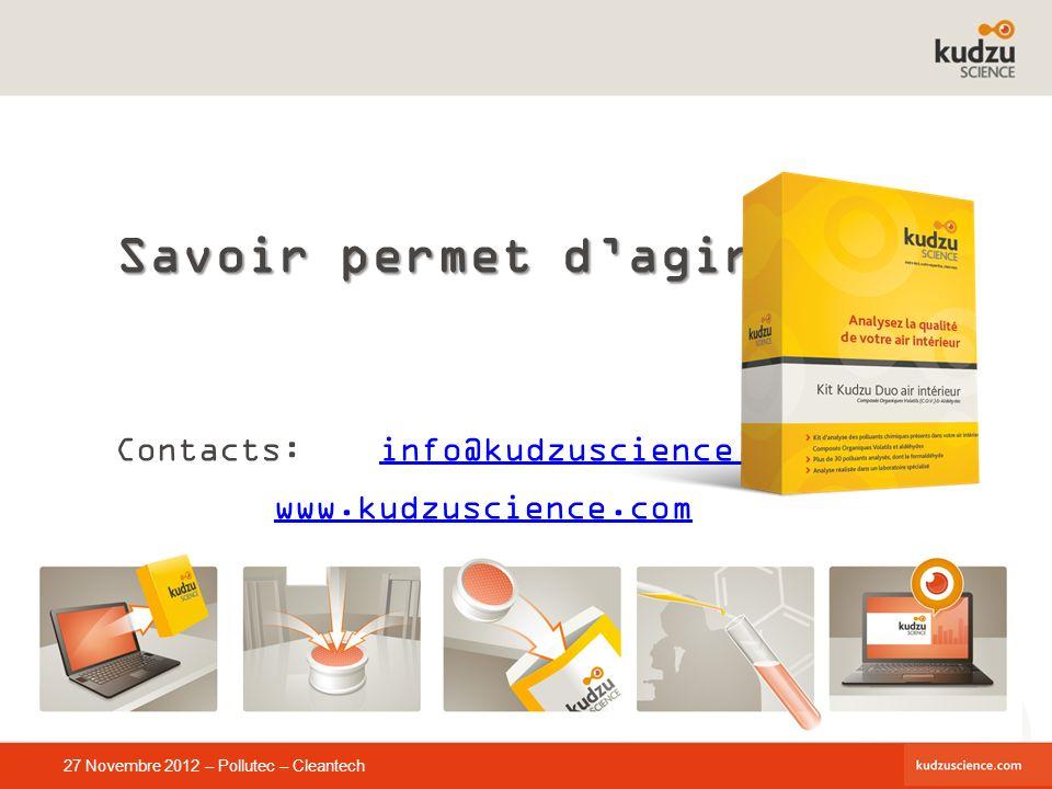 27 Novembre 2012 – Pollutec – Cleantech Savoir permet dagir Contacts: info@kudzuscience.cominfo@kudzuscience.com www.kudzuscience.com