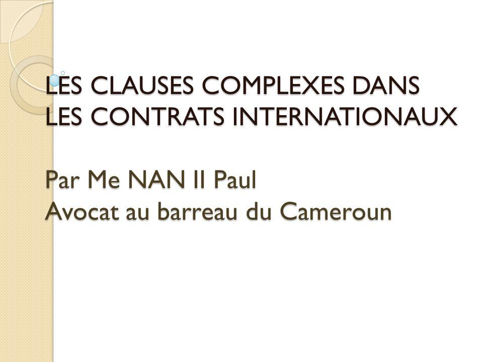 LES CLAUSES COMPLEXES DANS LES CONTRATS INTERNATIONAUX Par Me NAN II Paul Avocat au barreau du Cameroun