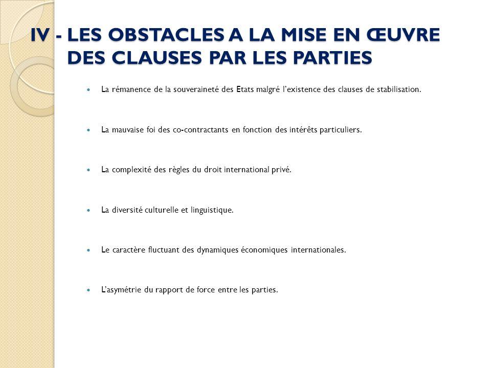 IV - LES OBSTACLES A LA MISE EN ŒUVRE DES CLAUSES PAR LES PARTIES La rémanence de la souveraineté des Etats malgré lexistence des clauses de stabilisation.