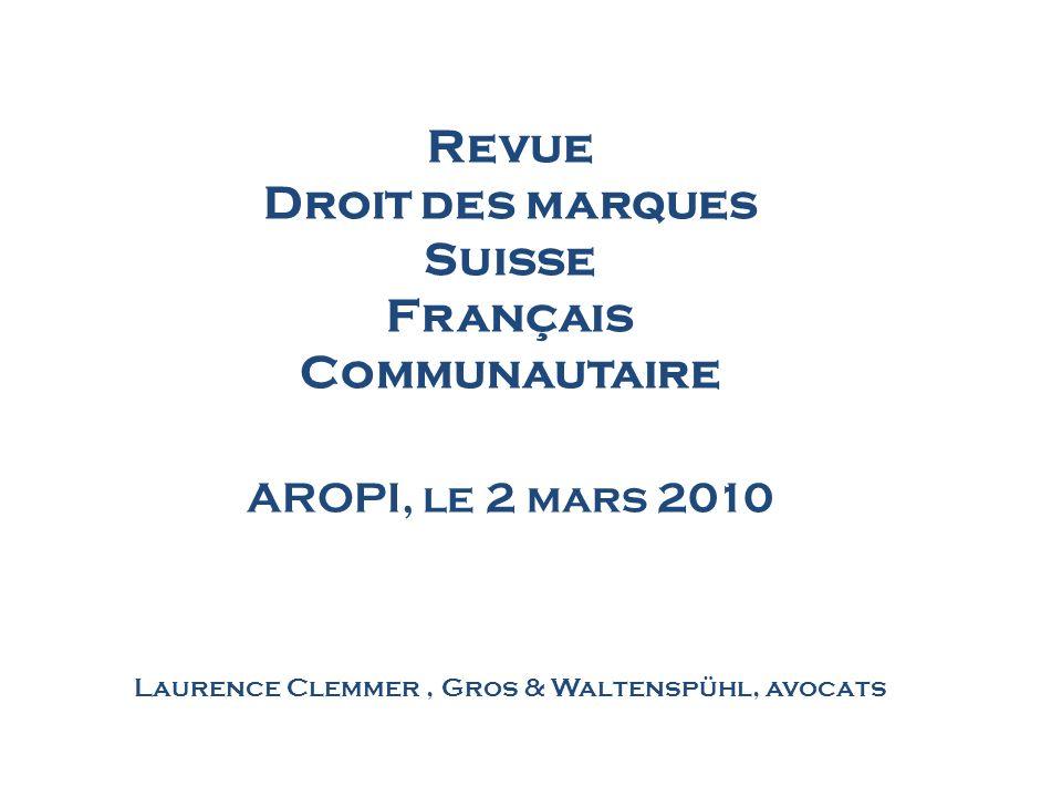 Revue Droit des marques Suisse Français Communautaire AROPI, le 2 mars 2010 Laurence Clemmer, Gros & Waltenspühl, avocats