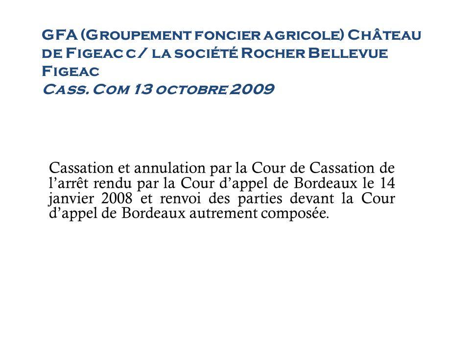 GFA (Groupement foncier agricole) Château de Figeac c/ la société Rocher Bellevue Figeac Cass. Com 13 octobre 2009 Cassation et annulation par la Cour