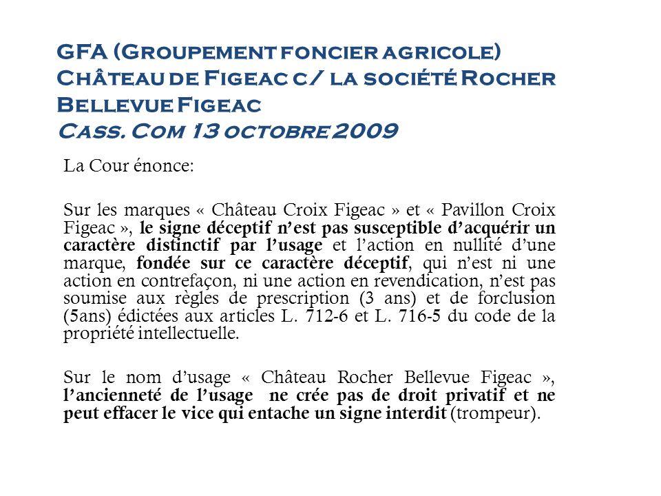 GFA (Groupement foncier agricole) Château de Figeac c/ la société Rocher Bellevue Figeac Cass. Com 13 octobre 2009 La Cour énonce: Sur les marques « C