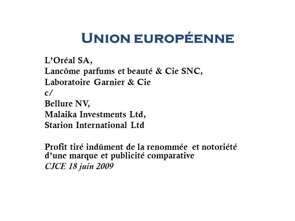 Union européenne LOréal SA, Lancôme parfums et beauté & Cie SNC, Laboratoire Garnier & Cie c/ Bellure NV, Malaika Investments Ltd, Starion Internation