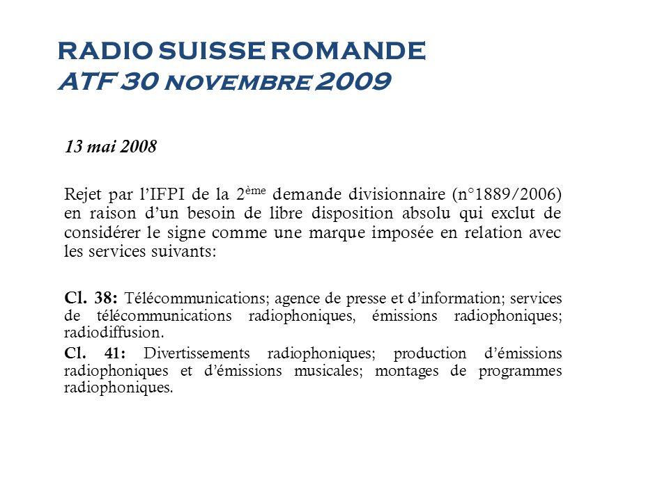 RADIO SUISSE ROMANDE ATF 30 novembre 2009 9 juin 2008 Recours de la SSR auprès du Tribunal Administratif Fédéral (TAF) pour les services des classes 38 et 41.