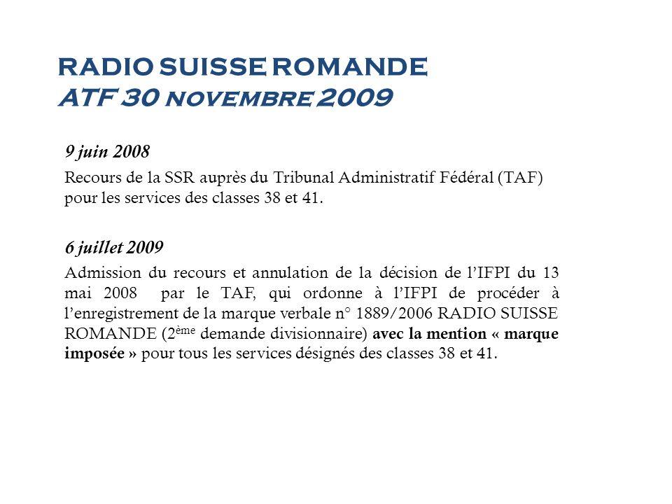 RADIO SUISSE ROMANDE ATF 30 novembre 2009 9 juin 2008 Recours de la SSR auprès du Tribunal Administratif Fédéral (TAF) pour les services des classes 3