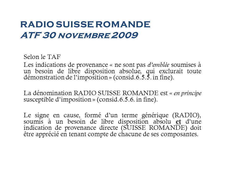 RADIO SUISSE ROMANDE ATF 30 novembre 2009 Selon le TAF Les indications de provenance « ne sont pas demblée soumises à un besoin de libre disposition a
