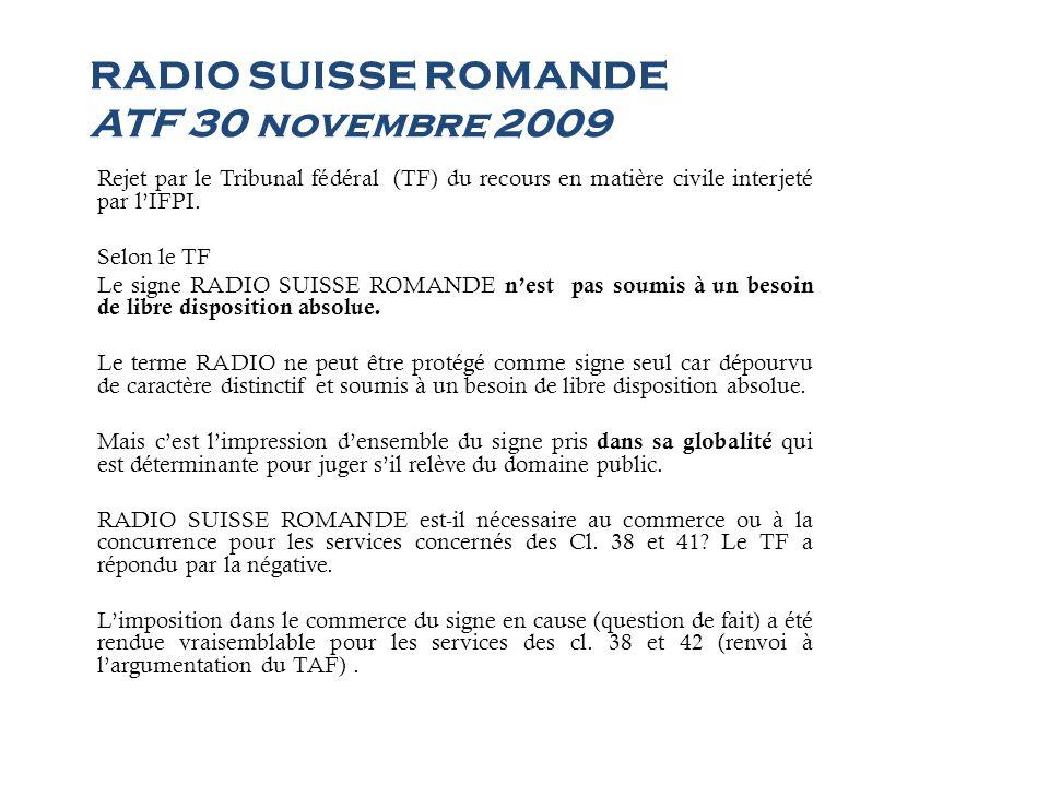 RADIO SUISSE ROMANDE ATF 30 novembre 2009 Rejet par le Tribunal fédéral (TF) du recours en matière civile interjeté par lIFPI. Selon le TF Le signe RA