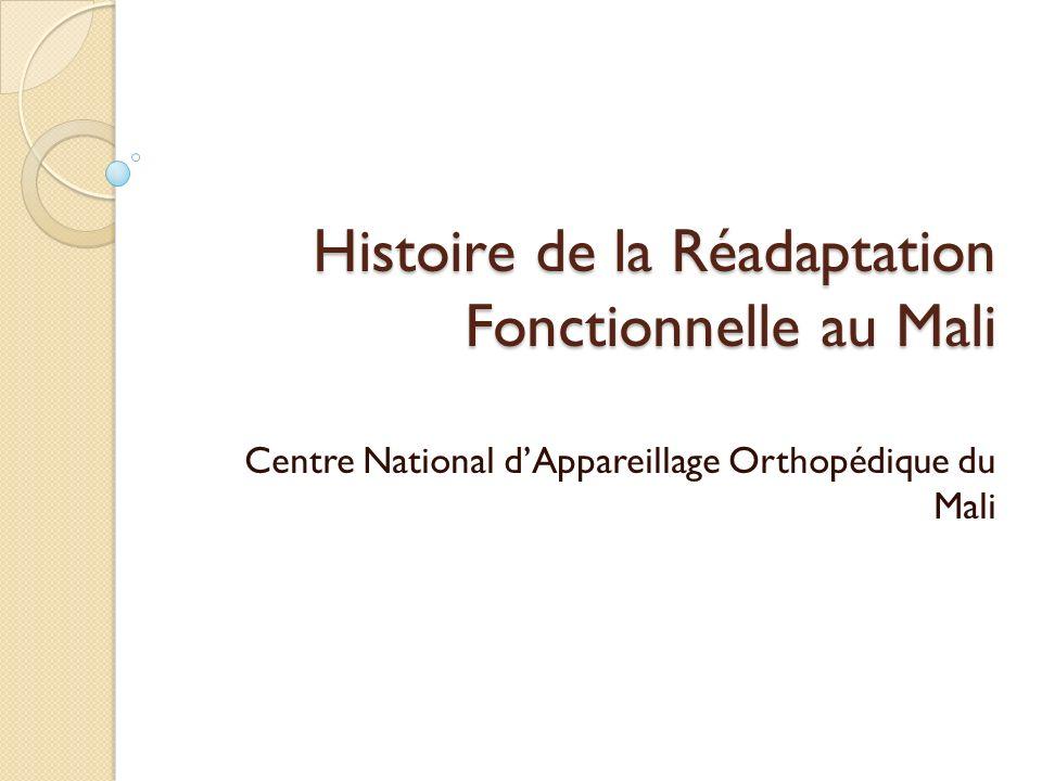 Histoire de la Réadaptation Fonctionnelle au Mali Centre National dAppareillage Orthopédique du Mali