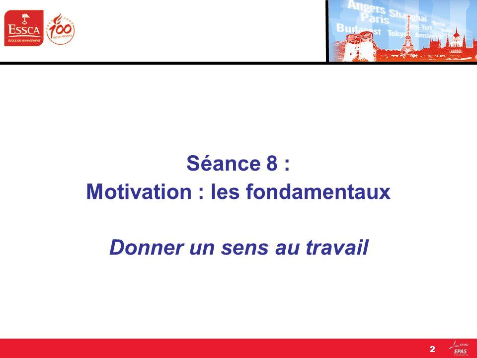 Séance 8 : Motivation : les fondamentaux Donner un sens au travail 2