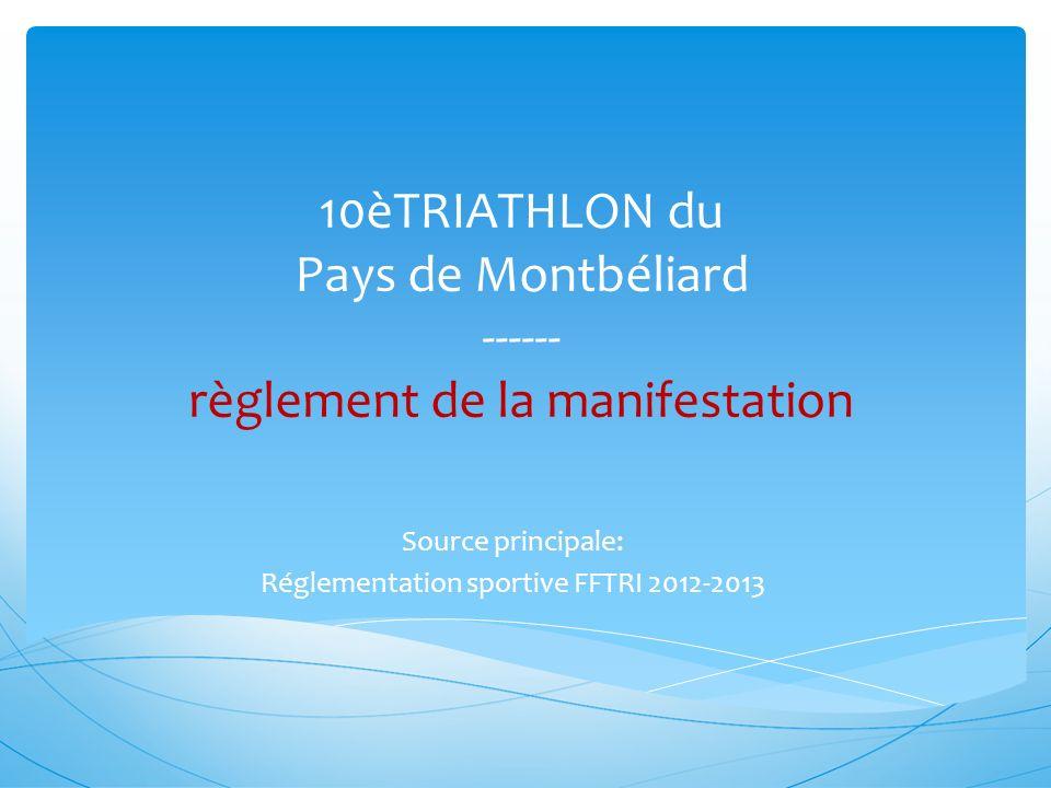 10èTRIATHLON du Pays de Montbéliard ------ règlement de la manifestation Source principale: Réglementation sportive FFTRI 2012-2013