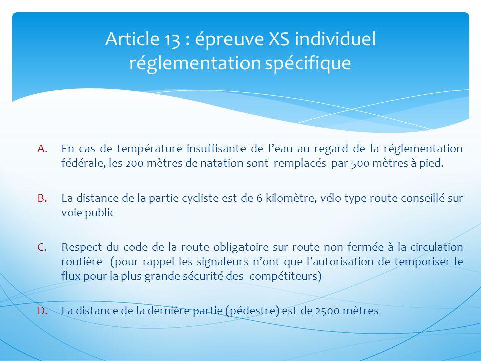 Article 13 : épreuve XS individuel réglementation spécifique A.En cas de température insuffisante de leau au regard de la réglementation fédérale, les