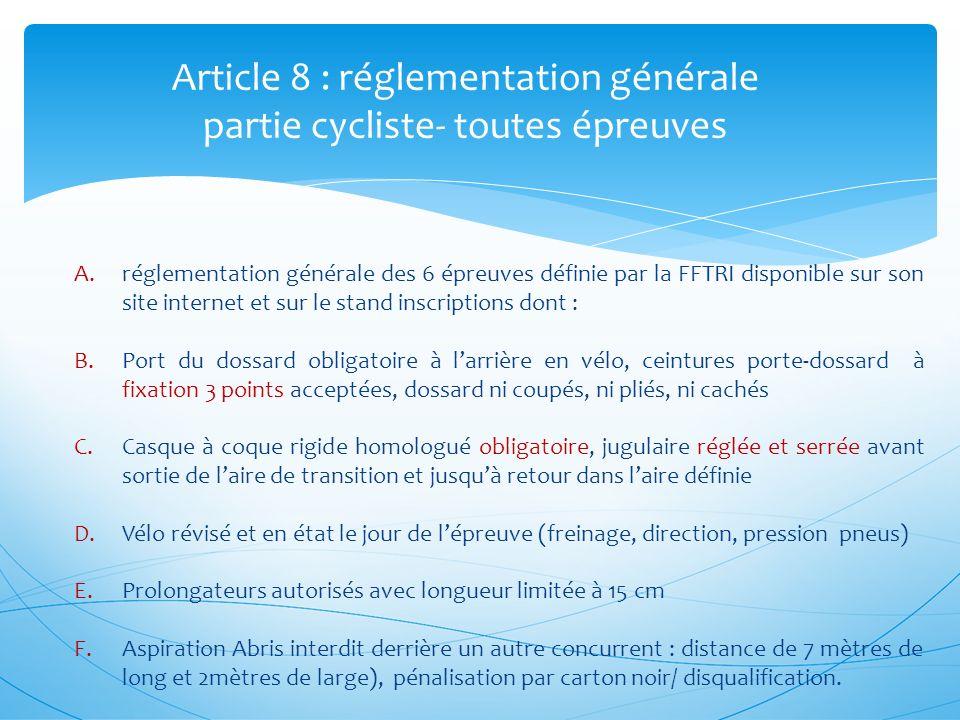 Article 8 : réglementation générale partie cycliste- toutes épreuves A.réglementation générale des 6 épreuves définie par la FFTRI disponible sur son