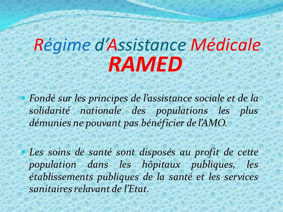 LES RÉFÉRENCES JURIDIQUES DU RAMED La loin°65-00 portant code de la couverture médicale de base (Livre III Art 115 à Art 127) Le décret n°2-08-177du 28 ramadan1429 (29 septembre 2008) portant application des dispositions du livre III de la loi n° 65-00 relative au régime d assistance médicale.