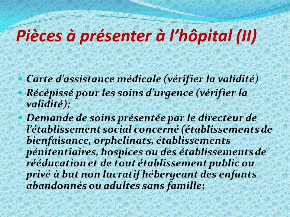 Pièces à présenter à lhôpital (II) Carte dassistance médicale (vérifier la validité) Récépissé pour les soins durgence (vérifier la validité); Demande