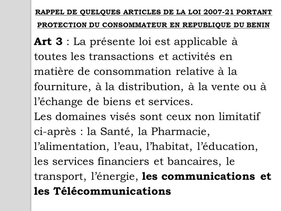 Art 3 : La présente loi est applicable à toutes les transactions et activités en matière de consommation relative à la fourniture, à la distribution, à la vente ou à léchange de biens et services.