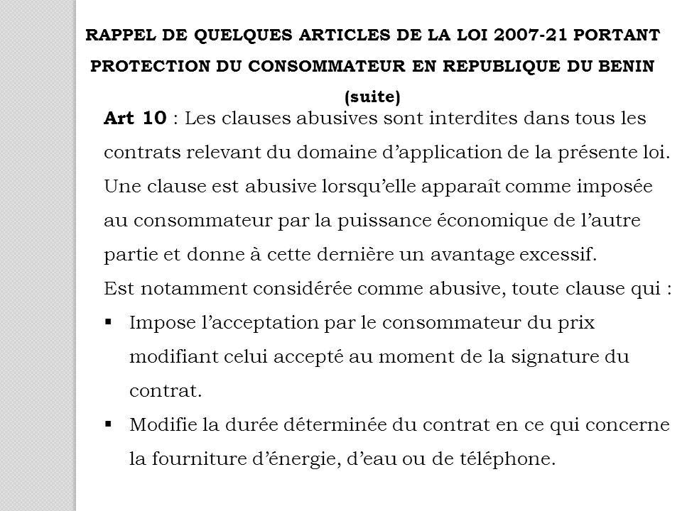 Art 10 : Les clauses abusives sont interdites dans tous les contrats relevant du domaine dapplication de la présente loi.