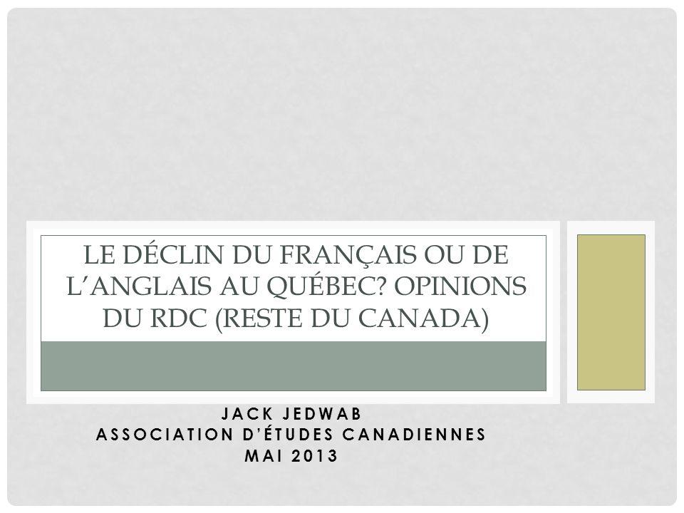 JACK JEDWAB ASSOCIATION DÉTUDES CANADIENNES MAI 2013 LE DÉCLIN DU FRANÇAIS OU DE LANGLAIS AU QUÉBEC.