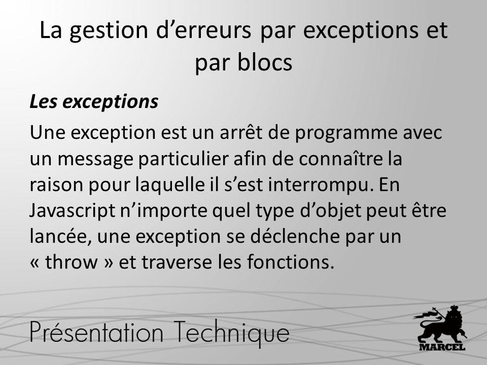 La gestion derreurs par exceptions et par blocs Les exceptions Une exception est un arrêt de programme avec un message particulier afin de connaître la raison pour laquelle il sest interrompu.