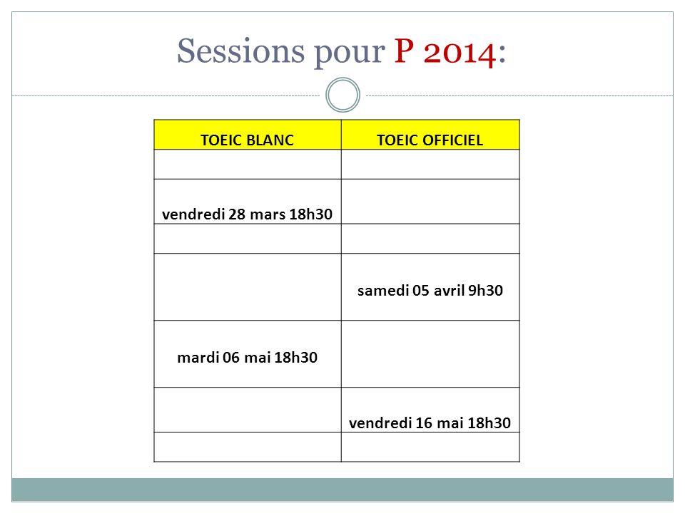 Sessions pour P 2014: TOEIC BLANCTOEIC OFFICIEL vendredi 28 mars 18h30 samedi 05 avril 9h30 mardi 06 mai 18h30 vendredi 16 mai 18h30
