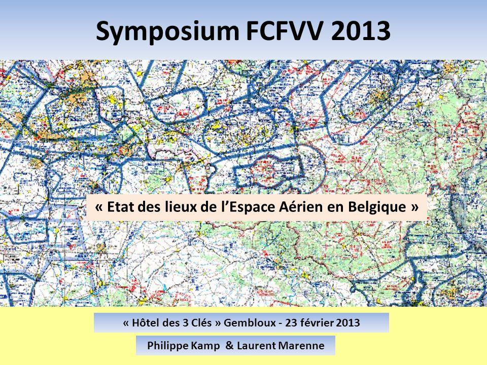 Symposium FCFVV 2013 « Etat des lieux de lEspace Aérien en Belgique » « Hôtel des 3 Clés » Gembloux - 23 février 2013 Philippe Kamp & Laurent Marenne
