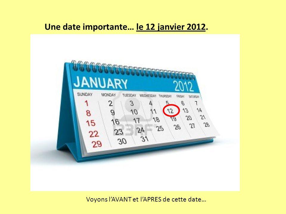 Une date importante… le 12 janvier 2012. Voyons lAVANT et lAPRES de cette date…