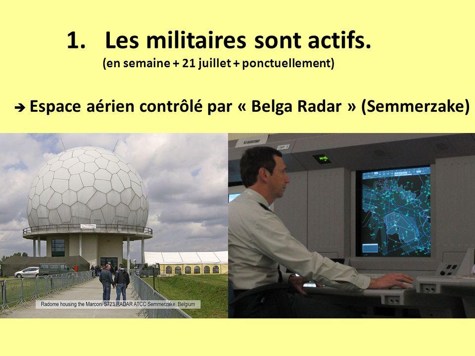 1.Les militaires sont actifs. (en semaine + 21 juillet + ponctuellement) Espace aérien contrôlé par « Belga Radar » (Semmerzake)