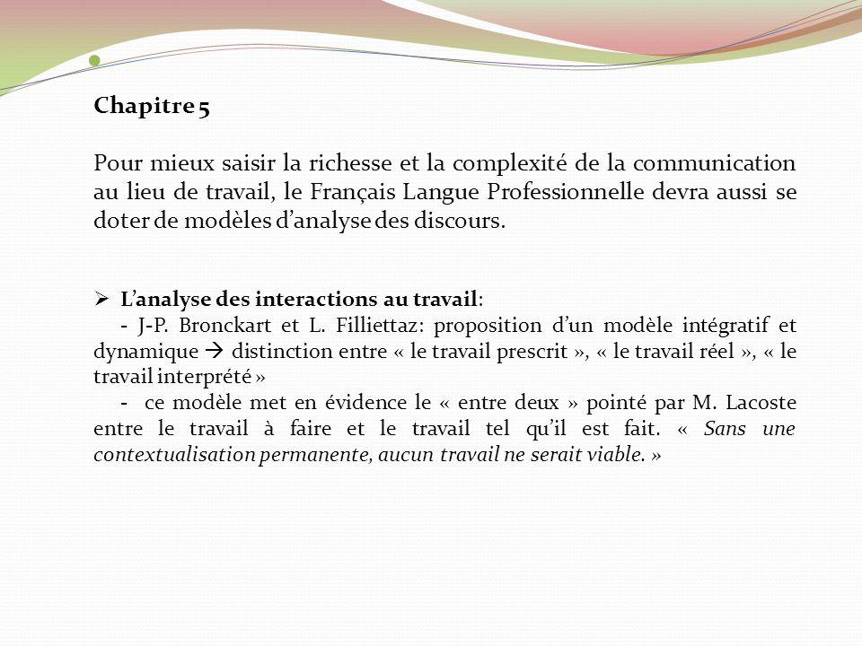 Chapitre 5 Pour mieux saisir la richesse et la complexité de la communication au lieu de travail, le Français Langue Professionnelle devra aussi se do