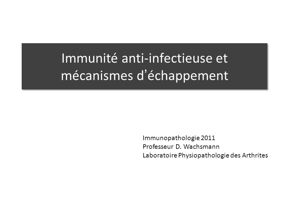 Immunité anti-infectieuse et mécanismes déchappement Immunopathologie 2011 Professeur D. Wachsmann Laboratoire Physiopathologie des Arthrites