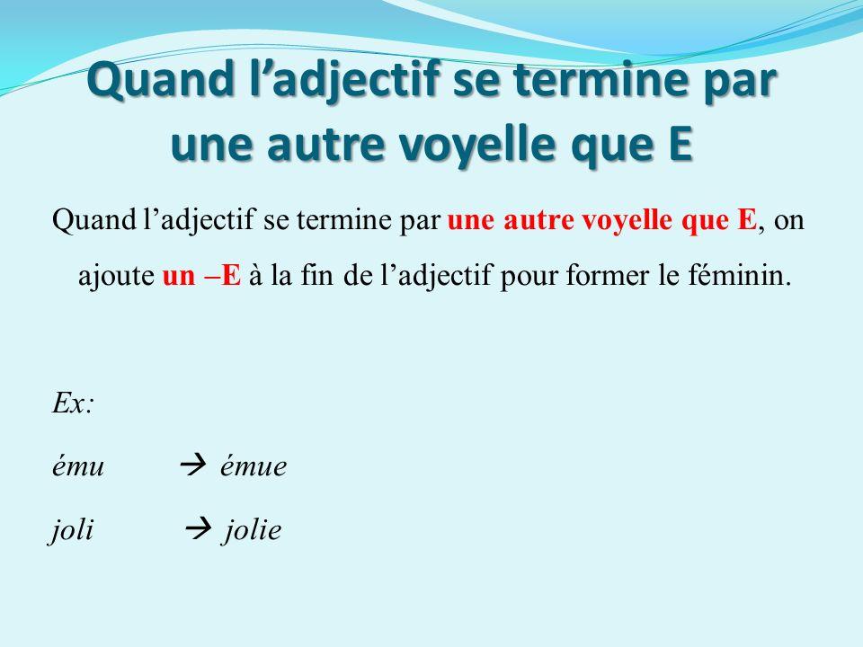 ATTENTION Il ne faut pas confondre un adjectif qui se termine par -E et un adjectif qui se termine par -É Si ladjectif se termine par –É, il faut ajouter un –E pour former le féminin.