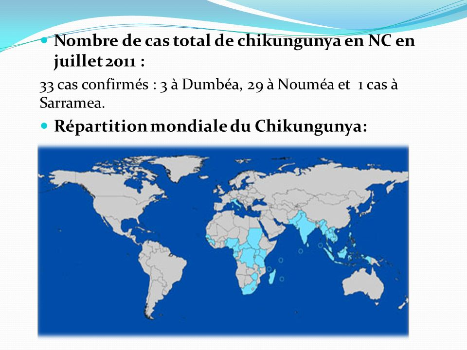 Nombre de cas total de chikungunya en NC en juillet 2011 : 33 cas confirmés : 3 à Dumbéa, 29 à Nouméa et 1 cas à Sarramea.